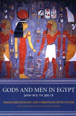 Gods and Men in Egypt By Dunand, Francoise/ Zivie-Coche, Christiane/ Lorton, David (TRN)